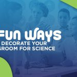 8 fun ways to decorate your classroom for science